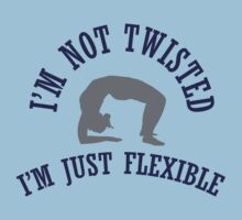 I'm not twisted, I'm just flexible by nektarinchen