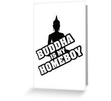 Buddha is my homeboy Greeting Card