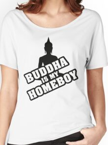 Buddha is my homeboy Women's Relaxed Fit T-Shirt