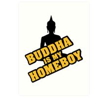 Buddha is my homeboy Art Print