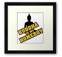 Buddha is my homeboy Framed Print