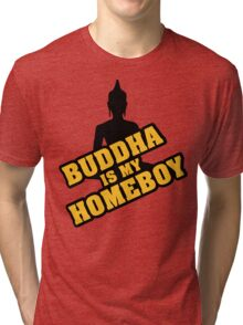 Buddha is my homeboy Tri-blend T-Shirt
