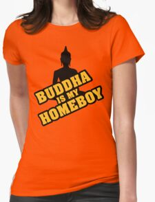 Buddha is my homeboy Womens Fitted T-Shirt