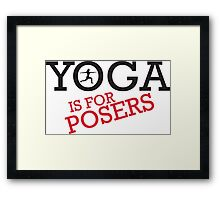 Yoga is for posers Framed Print