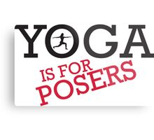 Yoga is for posers Metal Print