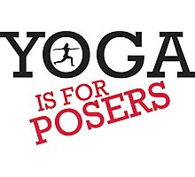 Yoga is for posers Photographic Print