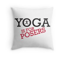 Yoga is for posers Throw Pillow