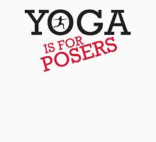 Yoga is for posers Unisex T-Shirt
