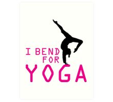 I bend for Yoga Art Print