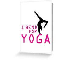 I bend for Yoga Greeting Card
