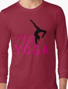 I bend for Yoga Long Sleeve T-Shirt