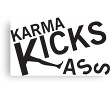 Karma Kicks ass Canvas Print