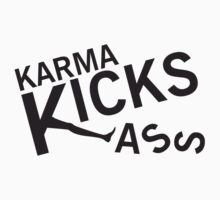 Karma Kicks ass T-Shirt