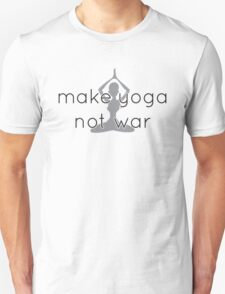 Make yoga not war Unisex T-Shirt