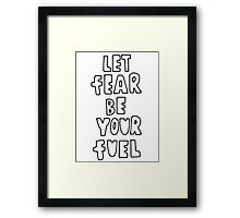 Let Fear Be Your Fuel Framed Print