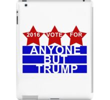 2016 Election Anyone but Trump iPad Case/Skin