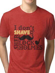 Sherlock-I don't shave Tri-blend T-Shirt