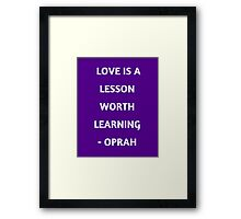 LOVE IS A LESSON WORTH LEARNING Framed Print