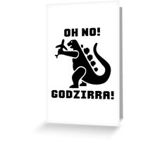 OH NO...Godzirra Greeting Card