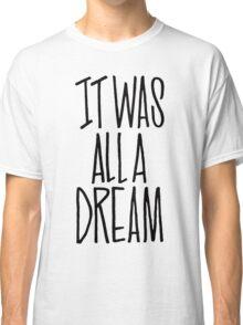 IT WAS ALL A DREAM HAND LETTERED GRAFFITI ART Classic T-Shirt