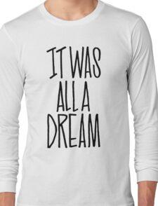 IT WAS ALL A DREAM HAND LETTERED GRAFFITI ART Long Sleeve T-Shirt