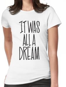 IT WAS ALL A DREAM HAND LETTERED GRAFFITI ART Womens Fitted T-Shirt
