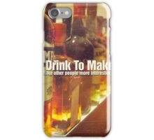 I Drink To Make Other People More Interesting Photo Quote iPhone Case/Skin