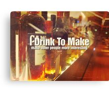 I Drink To Make Other People More Interesting Photo Quote Canvas Print