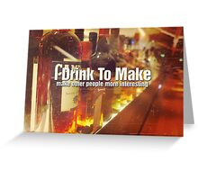 I Drink To Make Other People More Interesting Photo Quote Greeting Card