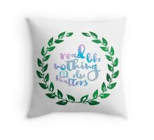 Read Like Nothing Else Matters Throw Pillow