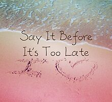 Say It Before It's Too Late U Love You Beach Photo Quote by CarbonClothing
