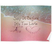 Say It Before It's Too Late U Love You Beach Photo Quote Poster