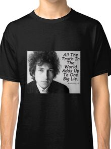 Quote by Bob Dylan Classic T-Shirt