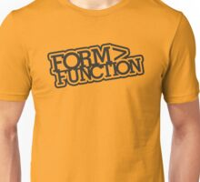 Form > Function (3) Unisex T-Shirt
