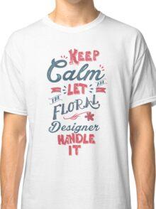 KEEP CALM FLORAL DESIGNER Classic T-Shirt