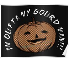 I'm Outta My Gourd Man!!! Poster