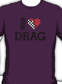 I Love DRAG (1) T-Shirt
