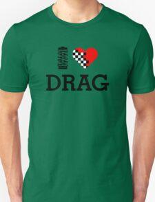 I Love DRAG (1) Unisex T-Shirt