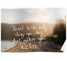 Travel Is The Only Thing You Buy That Makes You Richer Poster