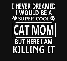 I Never Dreamed I Would Be A Super Cool CAT MOM Womens Fitted T-Shirt