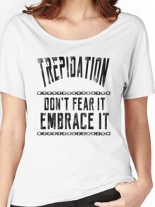 Trepidation - Embrace It! Women's Relaxed Fit T-Shirt