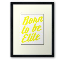 Born to be Elite Framed Print