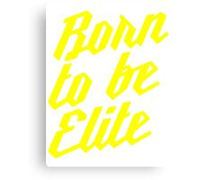 Born to be Elite Canvas Print