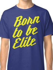 Born to be Elite Classic T-Shirt