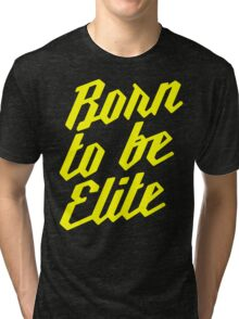Born to be Elite Tri-blend T-Shirt