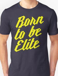 Born to be Elite Unisex T-Shirt