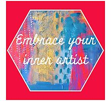 Embrace Your Inner Artist Photographic Print