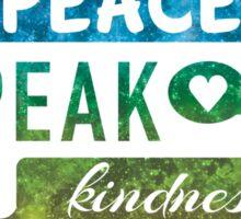 Live peace, speak kindness, dwell in possibility Sticker