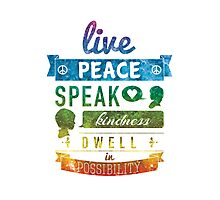 Live peace, speak kindness, dwell in possibility Photographic Print