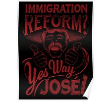 Immigration Reform. Yes Way Jose! Poster